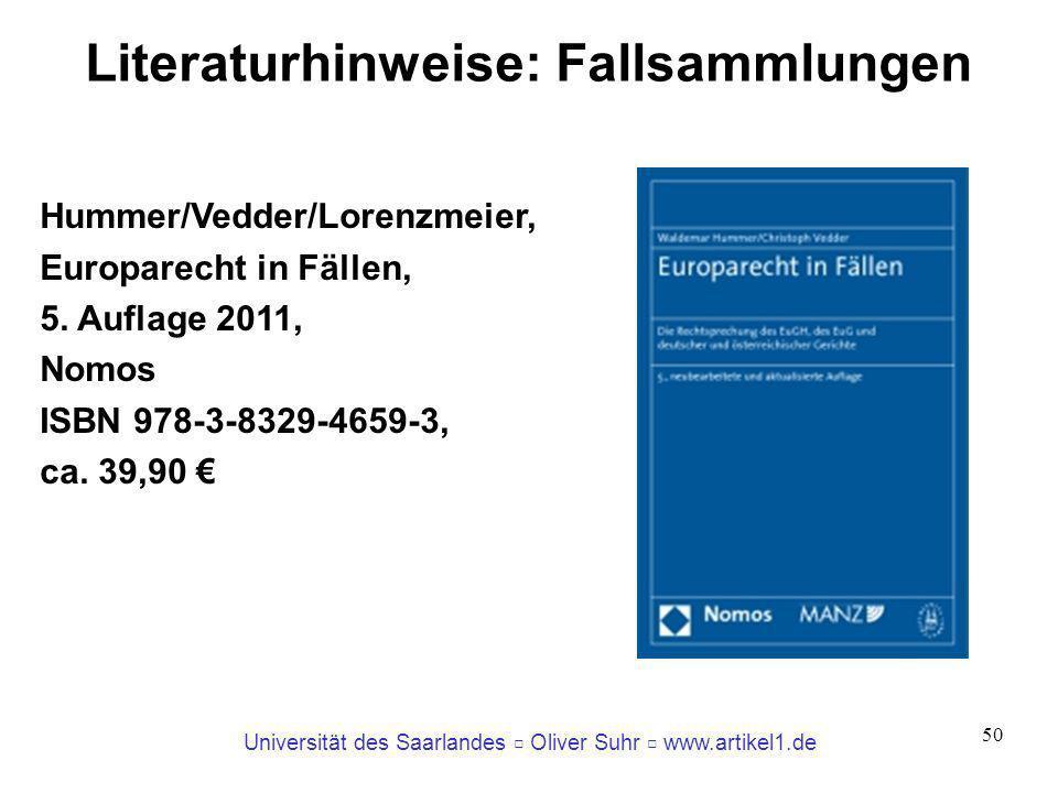 Universität des Saarlandes Oliver Suhr www.artikel1.de 50 Literaturhinweise: Fallsammlungen Hummer/Vedder/Lorenzmeier, Europarecht in Fällen, 5. Aufla