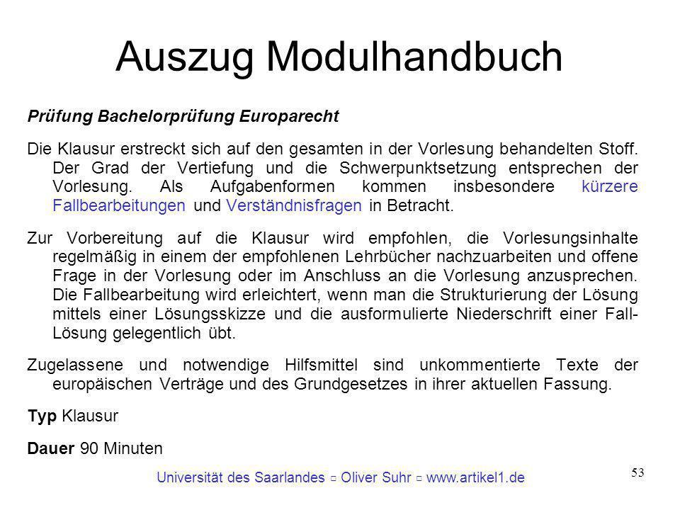 Universität des Saarlandes Oliver Suhr www.artikel1.de 53 Auszug Modulhandbuch Prüfung Bachelorprüfung Europarecht Die Klausur erstreckt sich auf den