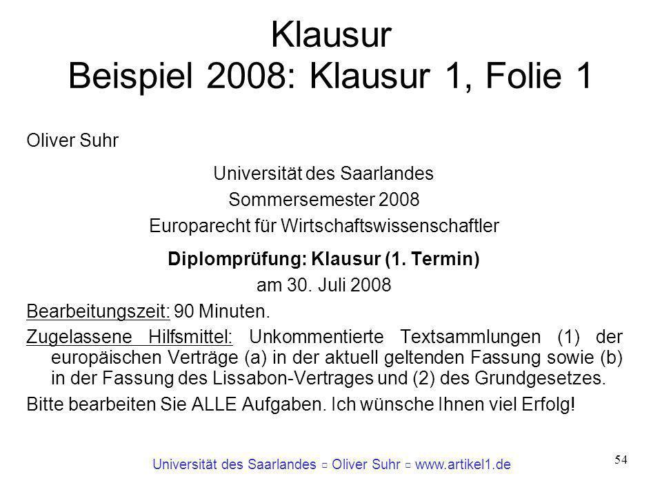 Universität des Saarlandes Oliver Suhr www.artikel1.de 54 Klausur Beispiel 2008: Klausur 1, Folie 1 Oliver Suhr Universität des Saarlandes Sommersemes