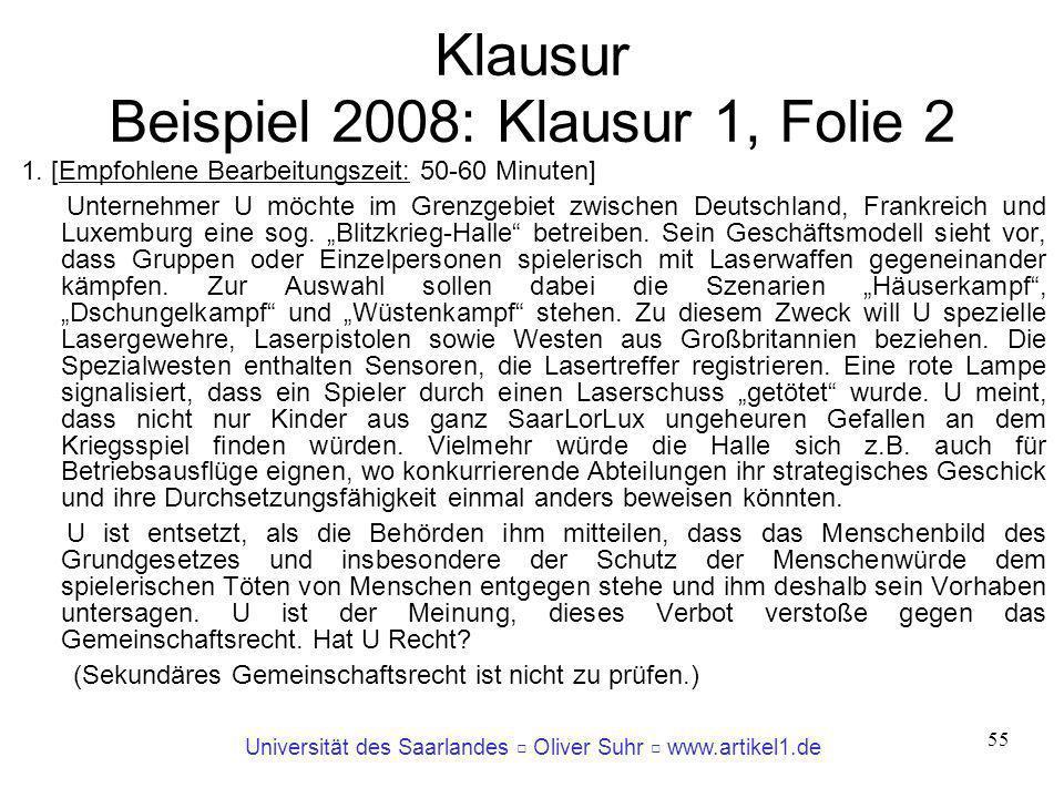 Universität des Saarlandes Oliver Suhr www.artikel1.de 55 Klausur Beispiel 2008: Klausur 1, Folie 2 1. [Empfohlene Bearbeitungszeit: 50-60 Minuten] Un
