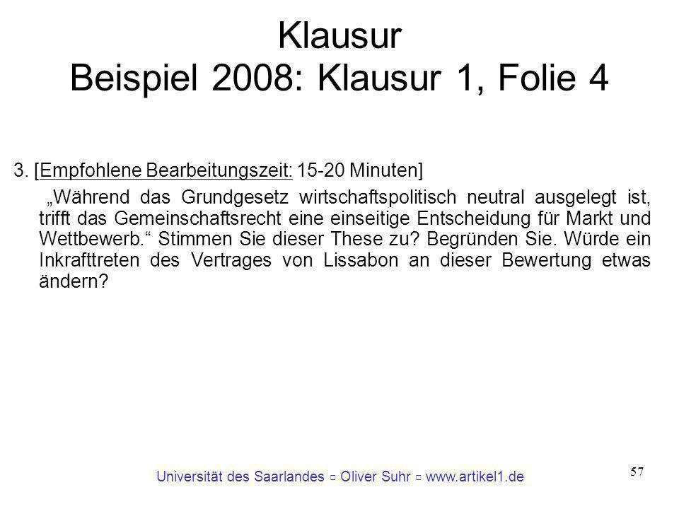 Universität des Saarlandes Oliver Suhr www.artikel1.de 57 Klausur Beispiel 2008: Klausur 1, Folie 4 3. [Empfohlene Bearbeitungszeit: 15-20 Minuten] Wä