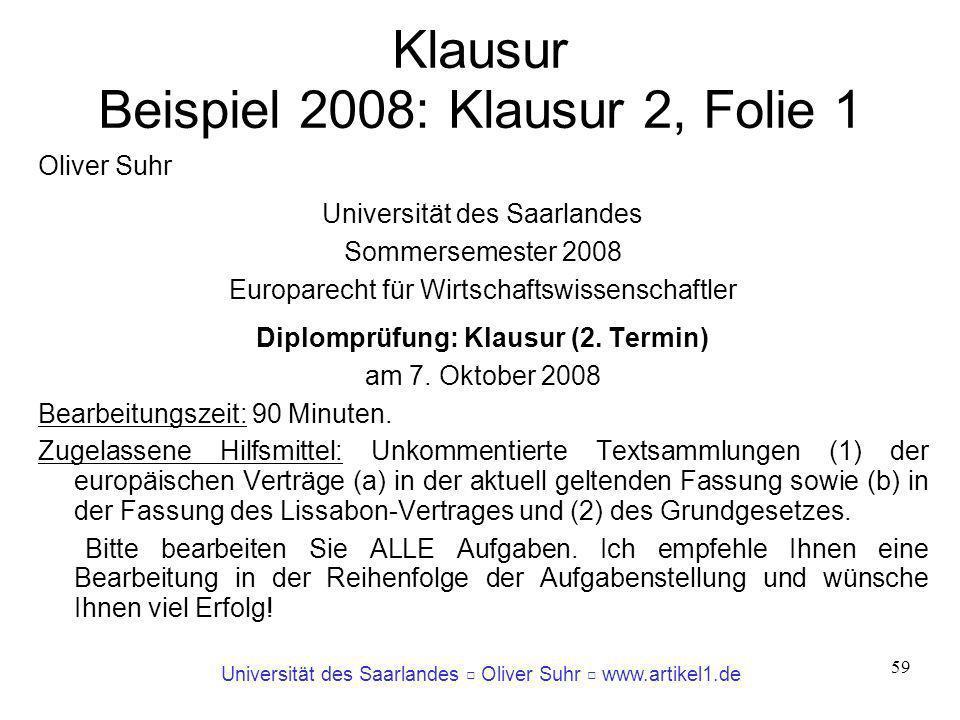 Universität des Saarlandes Oliver Suhr www.artikel1.de 59 Klausur Beispiel 2008: Klausur 2, Folie 1 Oliver Suhr Universität des Saarlandes Sommersemes