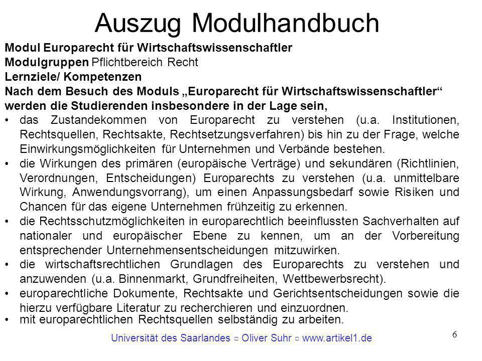 6 Modul Europarecht für Wirtschaftswissenschaftler Modulgruppen Pflichtbereich Recht Lernziele/ Kompetenzen Nach dem Besuch des Moduls Europarecht für