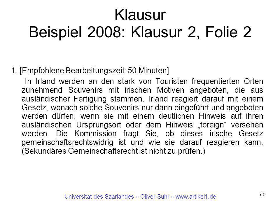 Universität des Saarlandes Oliver Suhr www.artikel1.de 60 Klausur Beispiel 2008: Klausur 2, Folie 2 1. [Empfohlene Bearbeitungszeit: 50 Minuten] In Ir