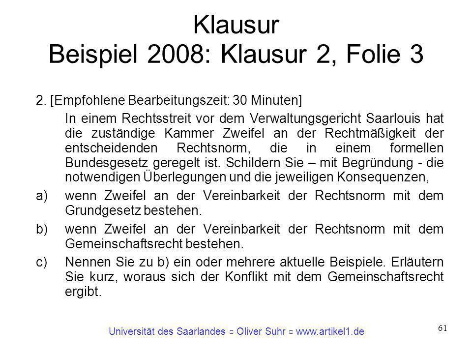 Universität des Saarlandes Oliver Suhr www.artikel1.de 61 Klausur Beispiel 2008: Klausur 2, Folie 3 2. [Empfohlene Bearbeitungszeit: 30 Minuten] In ei