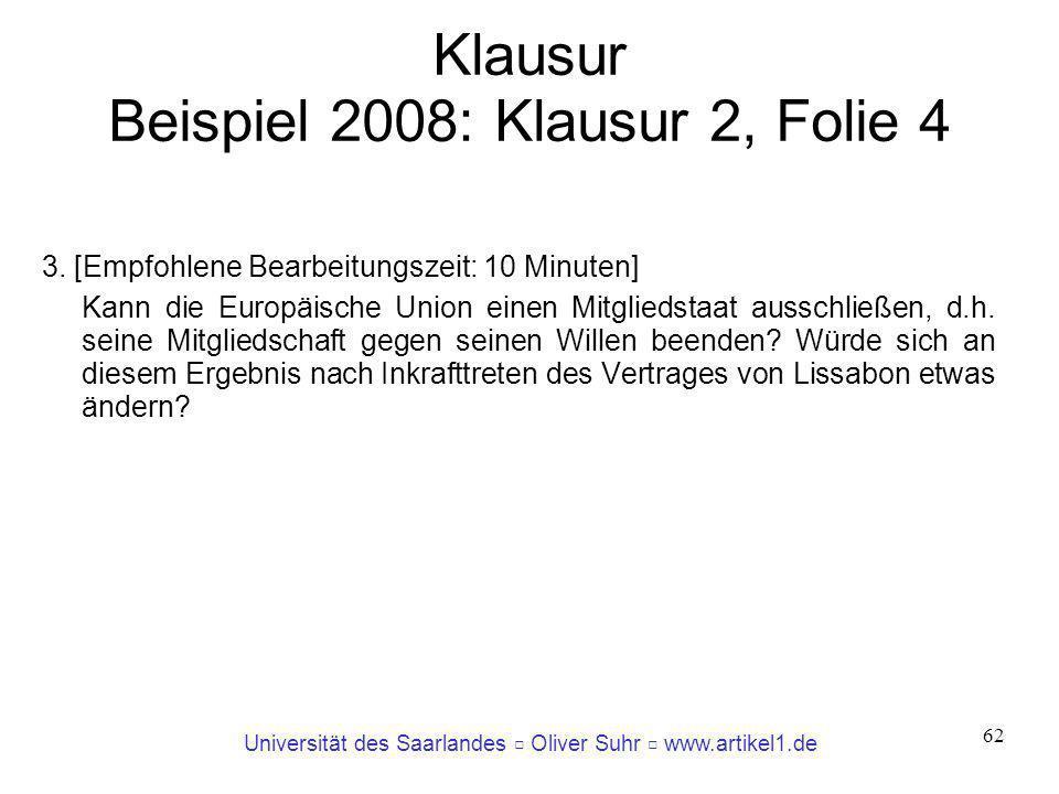 Universität des Saarlandes Oliver Suhr www.artikel1.de 62 Klausur Beispiel 2008: Klausur 2, Folie 4 3. [Empfohlene Bearbeitungszeit: 10 Minuten] Kann