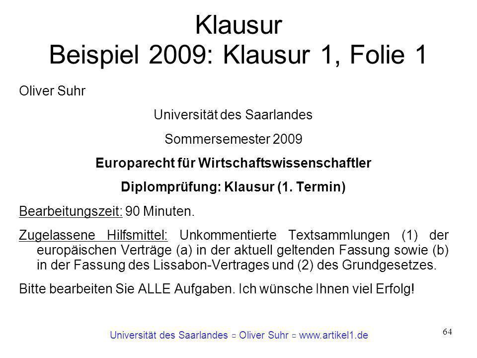 Universität des Saarlandes Oliver Suhr www.artikel1.de 64 Klausur Beispiel 2009: Klausur 1, Folie 1 Oliver Suhr Universität des Saarlandes Sommersemes