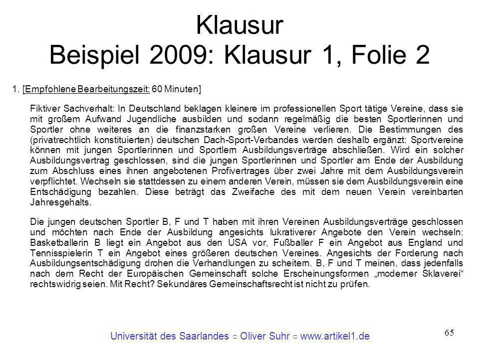 Universität des Saarlandes Oliver Suhr www.artikel1.de 65 Klausur Beispiel 2009: Klausur 1, Folie 2 1. [Empfohlene Bearbeitungszeit: 60 Minuten] Fikti