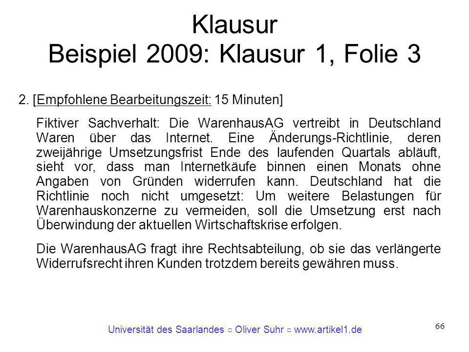 Universität des Saarlandes Oliver Suhr www.artikel1.de 66 Klausur Beispiel 2009: Klausur 1, Folie 3 2. [Empfohlene Bearbeitungszeit: 15 Minuten] Fikti