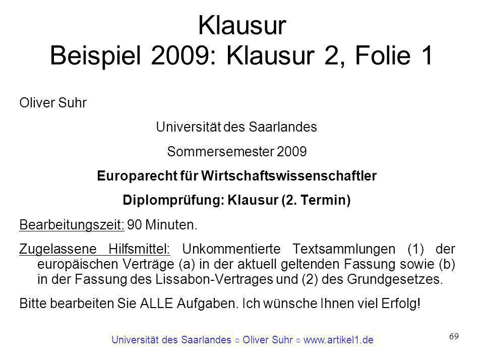 Universität des Saarlandes Oliver Suhr www.artikel1.de 69 Klausur Beispiel 2009: Klausur 2, Folie 1 Oliver Suhr Universität des Saarlandes Sommersemes