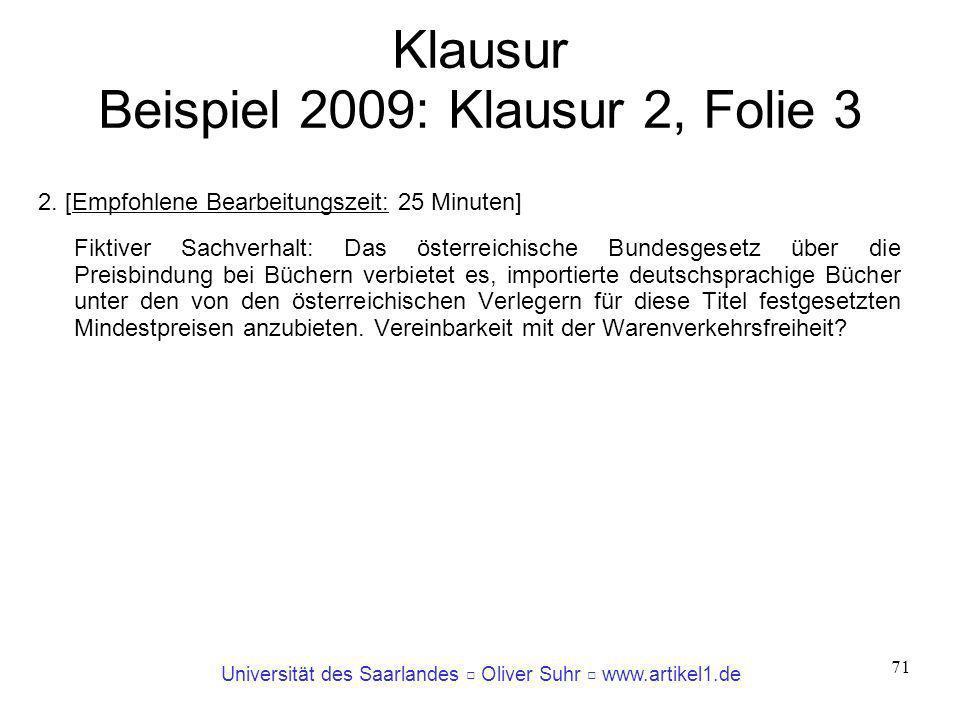 Universität des Saarlandes Oliver Suhr www.artikel1.de 71 Klausur Beispiel 2009: Klausur 2, Folie 3 2. [Empfohlene Bearbeitungszeit: 25 Minuten] Fikti