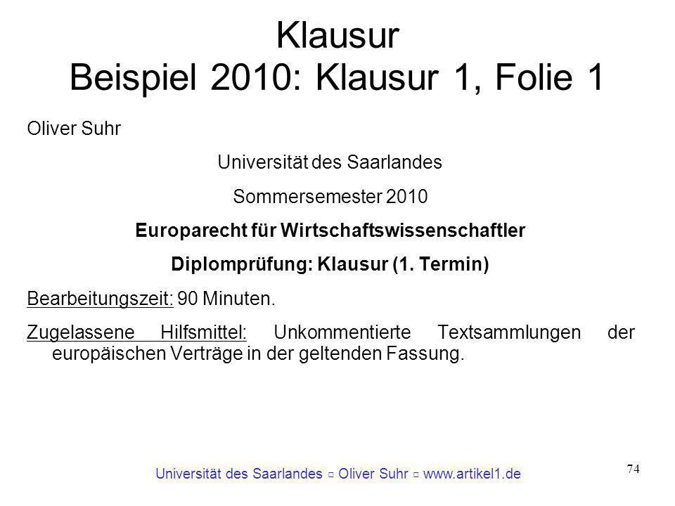 Universität des Saarlandes Oliver Suhr www.artikel1.de 74 Klausur Beispiel 2010: Klausur 1, Folie 1 Oliver Suhr Universität des Saarlandes Sommersemes