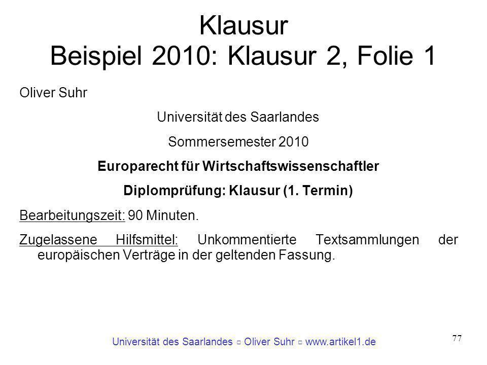 Universität des Saarlandes Oliver Suhr www.artikel1.de 77 Klausur Beispiel 2010: Klausur 2, Folie 1 Oliver Suhr Universität des Saarlandes Sommersemes