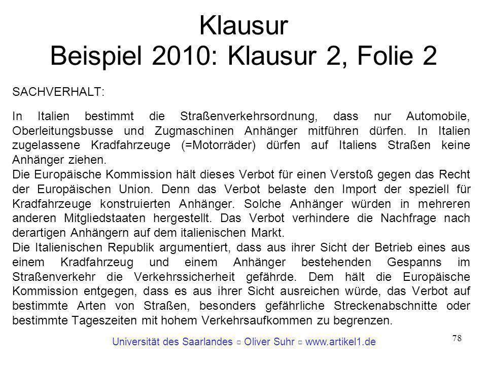 Universität des Saarlandes Oliver Suhr www.artikel1.de 78 Klausur Beispiel 2010: Klausur 2, Folie 2 SACHVERHALT: In Italien bestimmt die Straßenverkeh