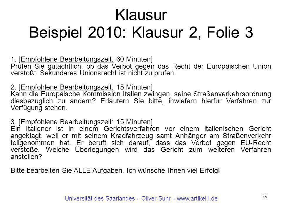 Universität des Saarlandes Oliver Suhr www.artikel1.de 79 Klausur Beispiel 2010: Klausur 2, Folie 3 1. [Empfohlene Bearbeitungszeit: 60 Minuten] Prüfe