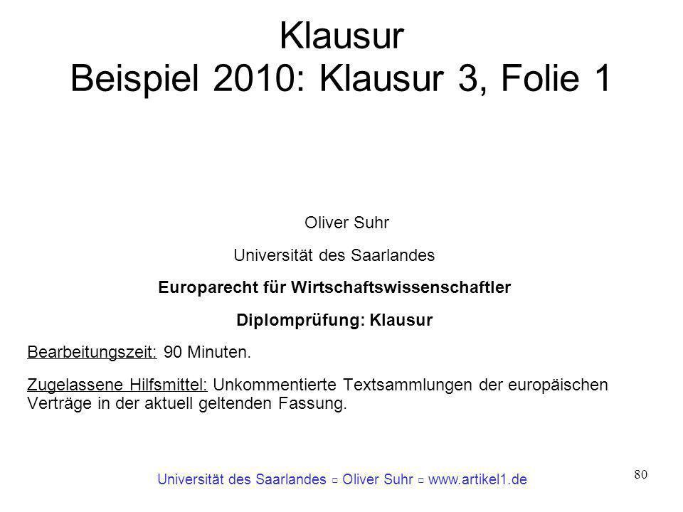 Universität des Saarlandes Oliver Suhr www.artikel1.de 80 Klausur Beispiel 2010: Klausur 3, Folie 1 Oliver Suhr Universität des Saarlandes Europarecht