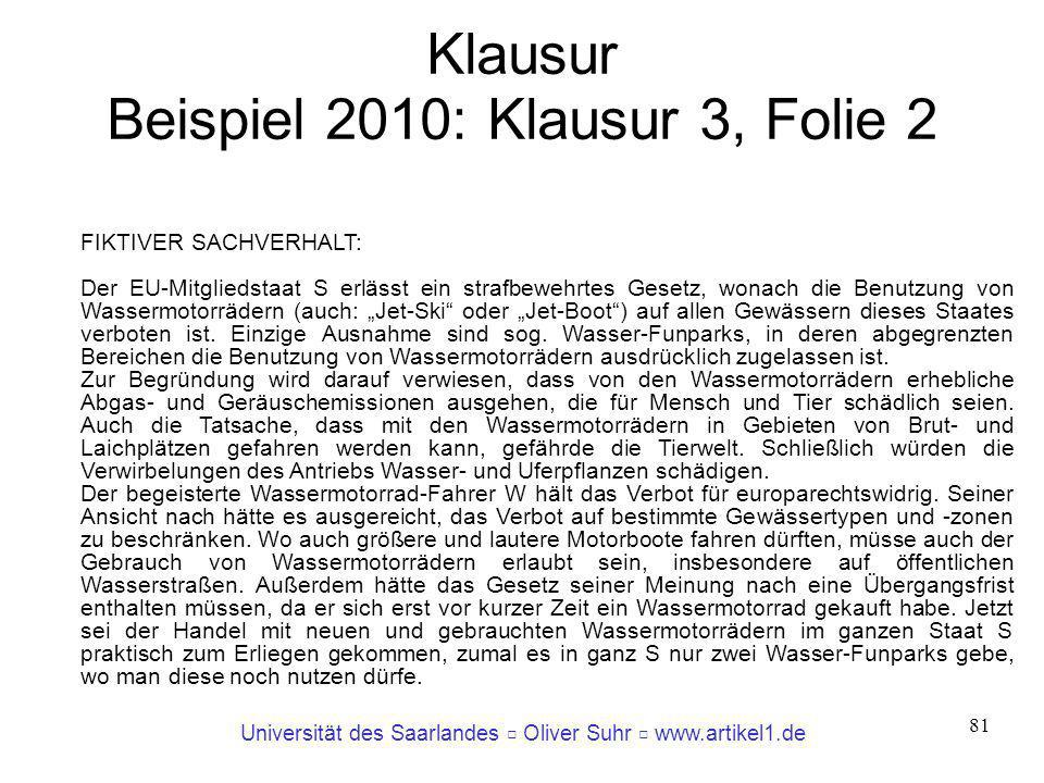 Universität des Saarlandes Oliver Suhr www.artikel1.de 81 Klausur Beispiel 2010: Klausur 3, Folie 2 FIKTIVER SACHVERHALT: Der EU-Mitgliedstaat S erläs