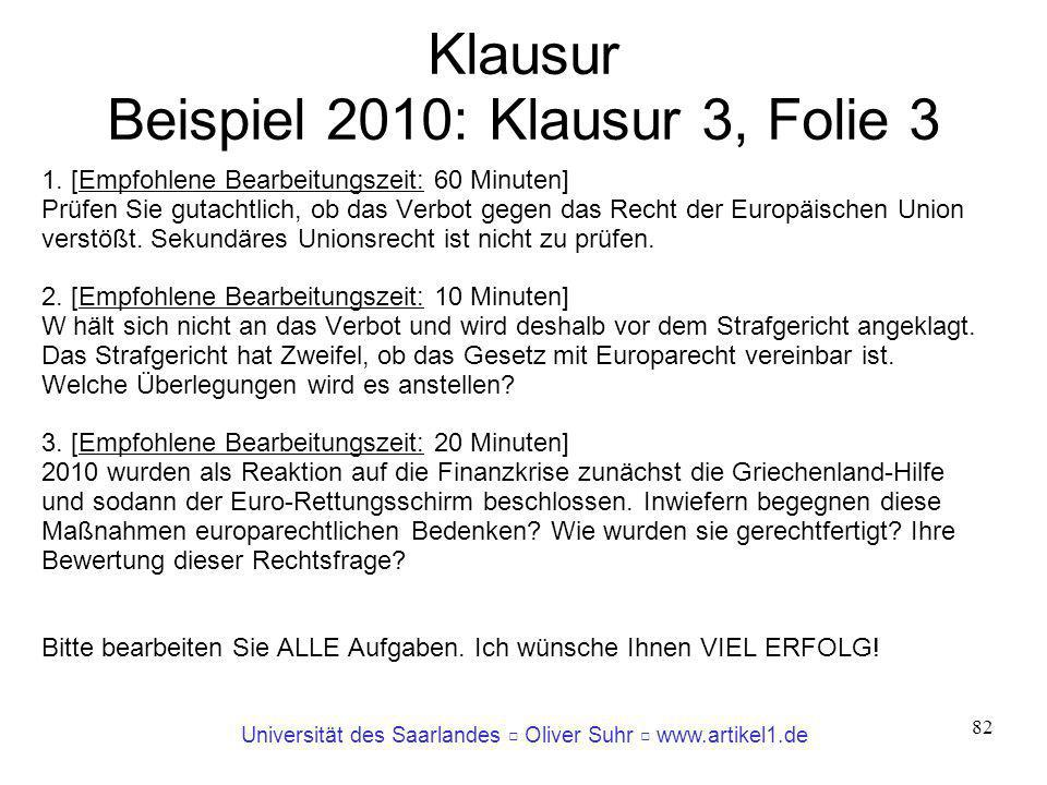 Universität des Saarlandes Oliver Suhr www.artikel1.de 82 Klausur Beispiel 2010: Klausur 3, Folie 3 1. [Empfohlene Bearbeitungszeit: 60 Minuten] Prüfe