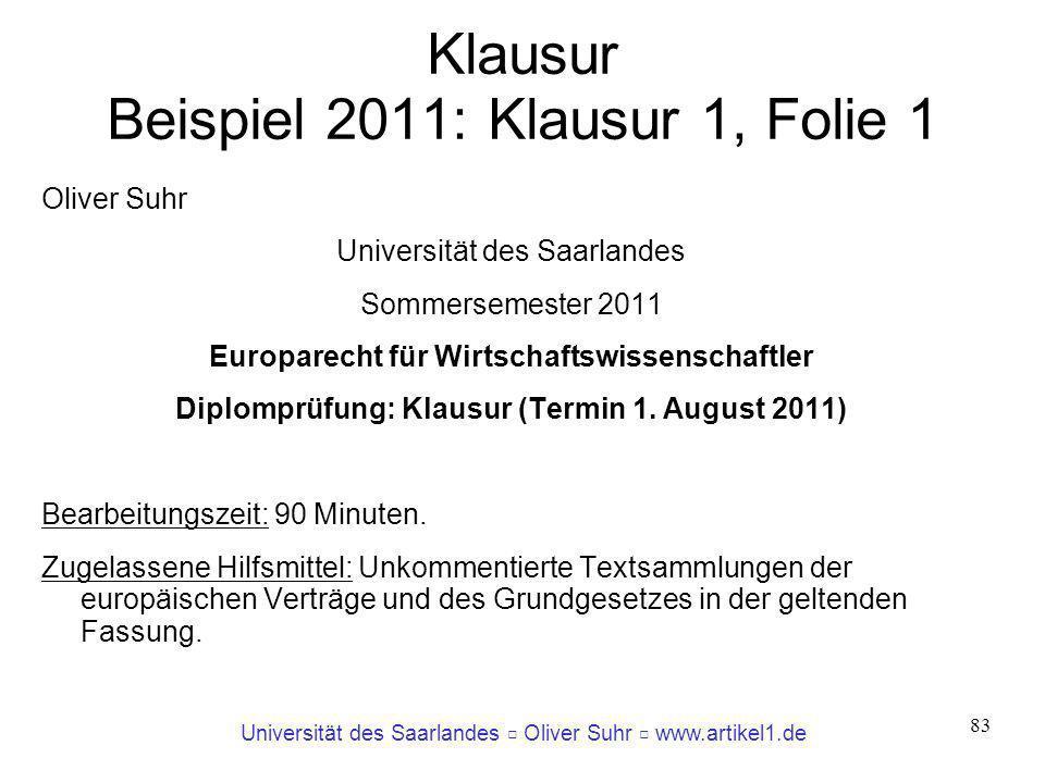 Universität des Saarlandes Oliver Suhr www.artikel1.de 83 Klausur Beispiel 2011: Klausur 1, Folie 1 Oliver Suhr Universität des Saarlandes Sommersemes