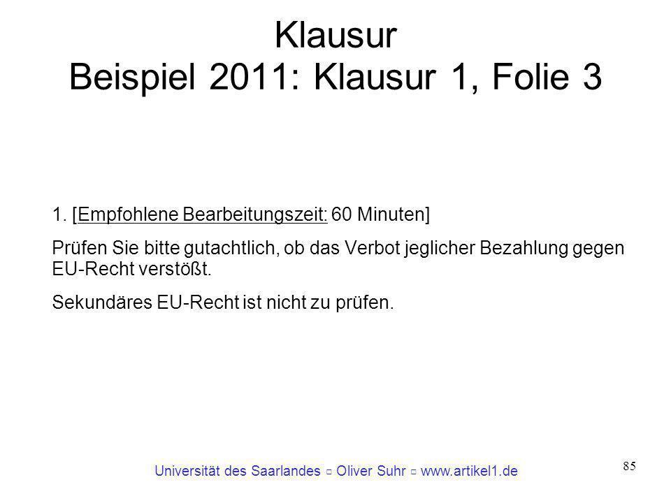 Universität des Saarlandes Oliver Suhr www.artikel1.de 85 Klausur Beispiel 2011: Klausur 1, Folie 3 1. [Empfohlene Bearbeitungszeit: 60 Minuten] Prüfe