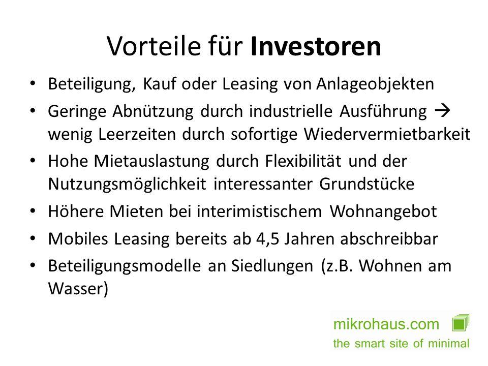 Vorteile für Investoren Beteiligung, Kauf oder Leasing von Anlageobjekten Geringe Abnützung durch industrielle Ausführung wenig Leerzeiten durch sofor