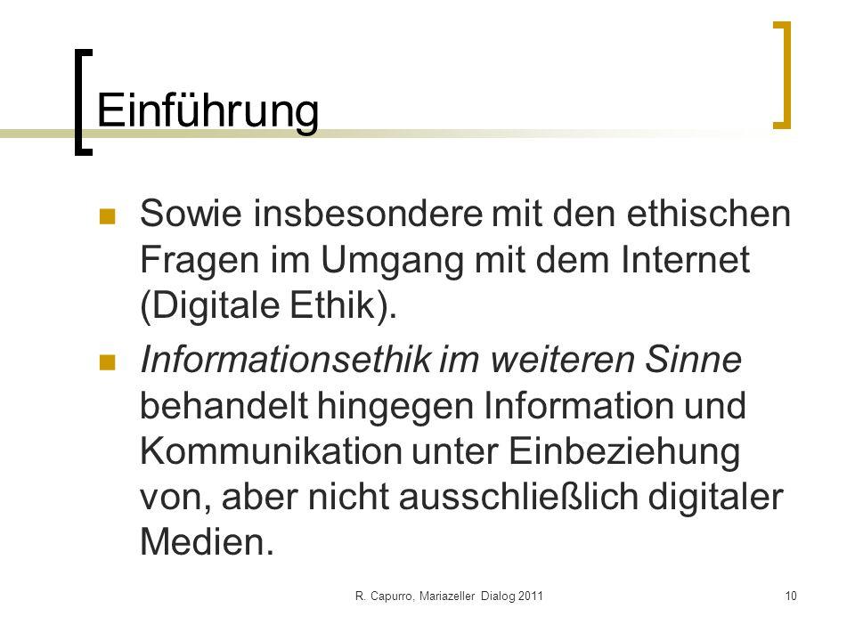 R. Capurro, Mariazeller Dialog 201110 Einführung Sowie insbesondere mit den ethischen Fragen im Umgang mit dem Internet (Digitale Ethik). Informations