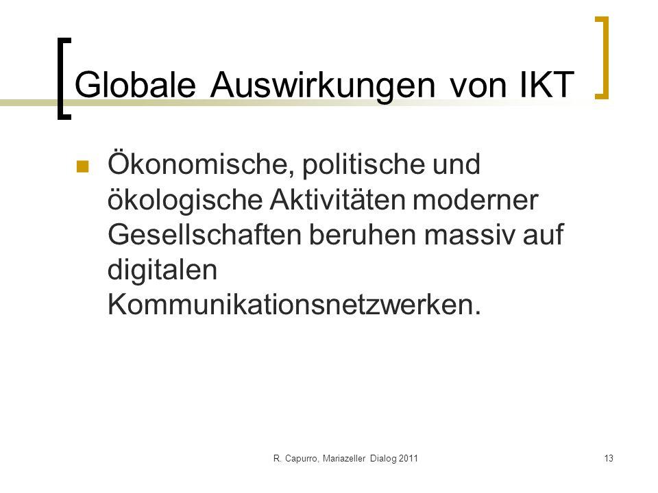 R. Capurro, Mariazeller Dialog 201113 Globale Auswirkungen von IKT Ökonomische, politische und ökologische Aktivitäten moderner Gesellschaften beruhen