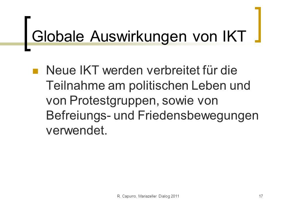 R. Capurro, Mariazeller Dialog 201117 Globale Auswirkungen von IKT Neue IKT werden verbreitet für die Teilnahme am politischen Leben und von Protestgr