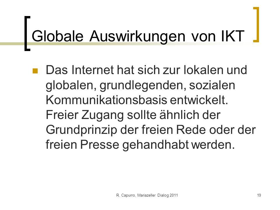R. Capurro, Mariazeller Dialog 201119 Globale Auswirkungen von IKT Das Internet hat sich zur lokalen und globalen, grundlegenden, sozialen Kommunikati