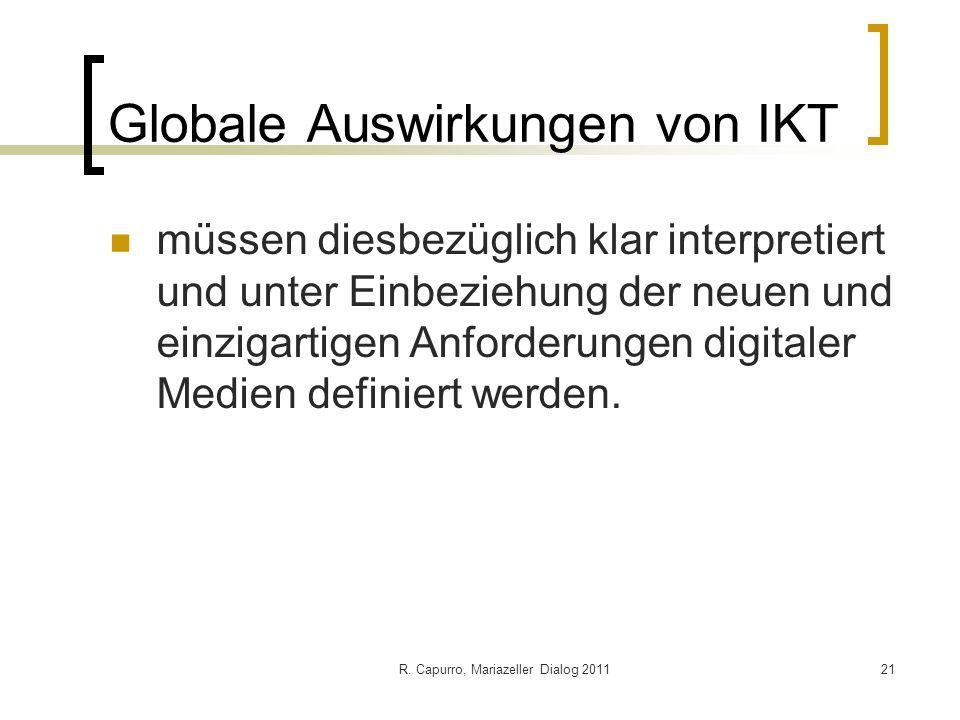 R. Capurro, Mariazeller Dialog 201121 Globale Auswirkungen von IKT müssen diesbezüglich klar interpretiert und unter Einbeziehung der neuen und einzig