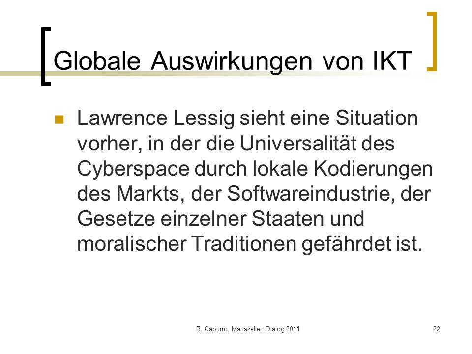 R. Capurro, Mariazeller Dialog 201122 Globale Auswirkungen von IKT Lawrence Lessig sieht eine Situation vorher, in der die Universalität des Cyberspac