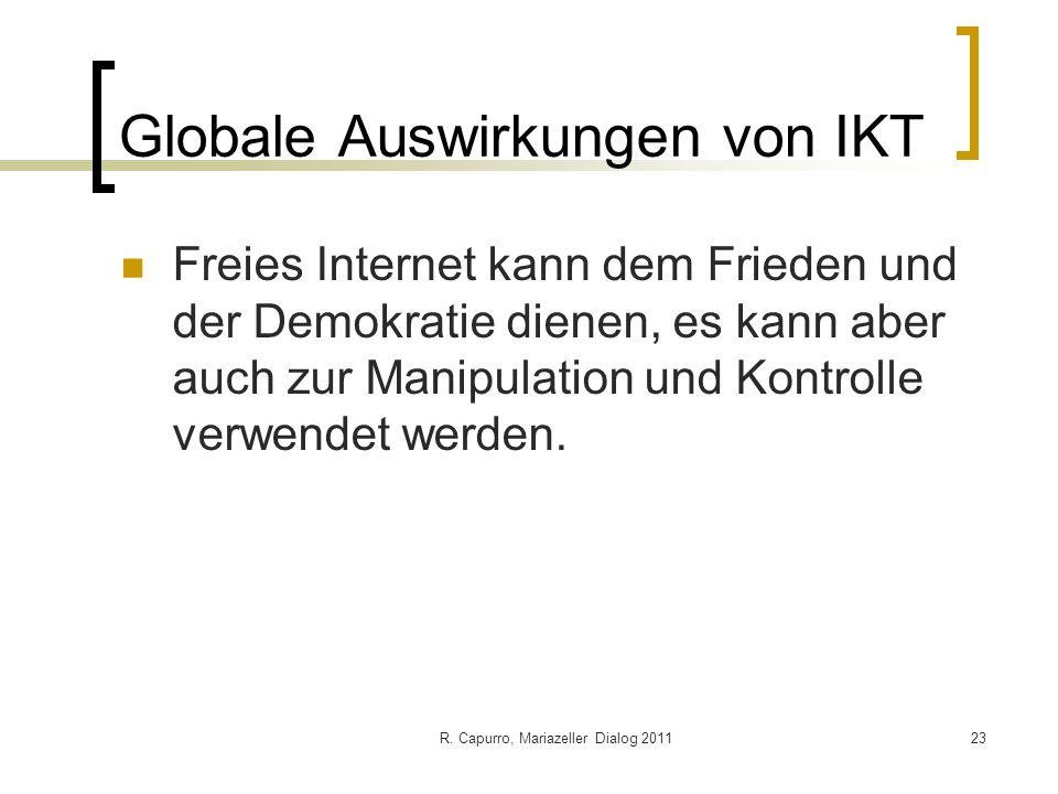 R. Capurro, Mariazeller Dialog 201123 Globale Auswirkungen von IKT Freies Internet kann dem Frieden und der Demokratie dienen, es kann aber auch zur M
