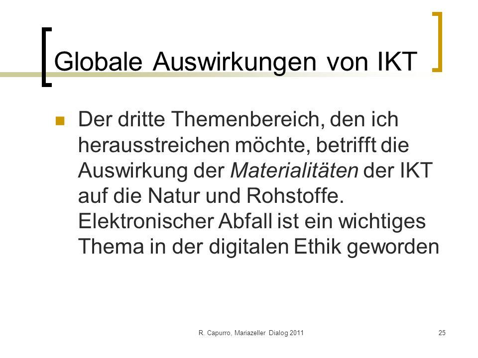 R. Capurro, Mariazeller Dialog 201125 Globale Auswirkungen von IKT Der dritte Themenbereich, den ich herausstreichen möchte, betrifft die Auswirkung d