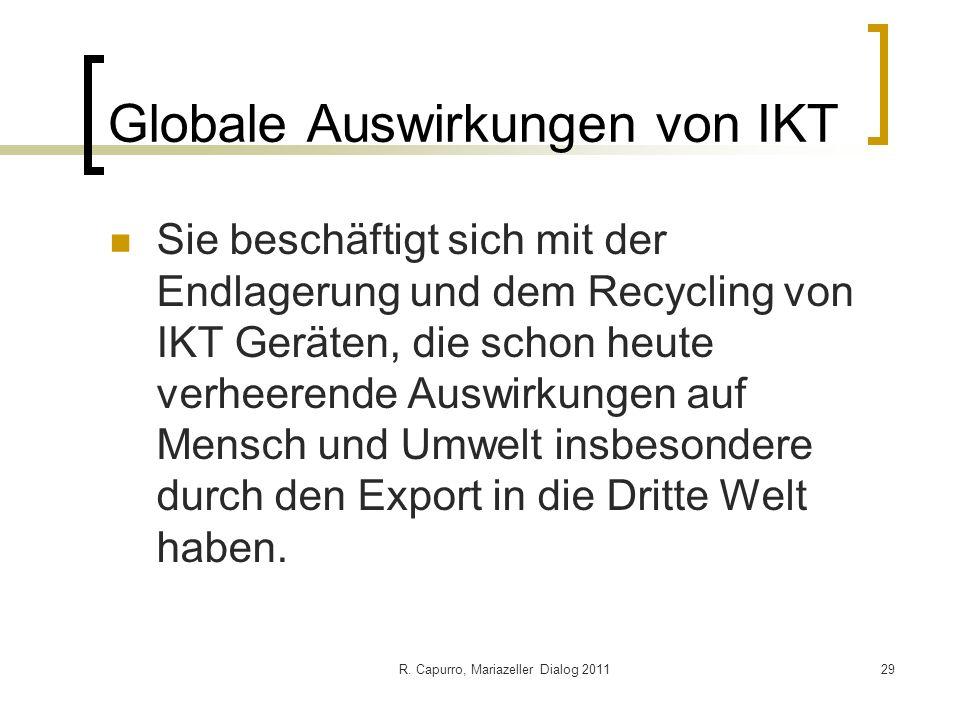 R. Capurro, Mariazeller Dialog 201129 Globale Auswirkungen von IKT Sie beschäftigt sich mit der Endlagerung und dem Recycling von IKT Geräten, die sch
