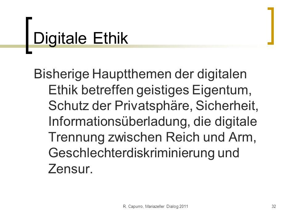 R. Capurro, Mariazeller Dialog 201132 Digitale Ethik Bisherige Hauptthemen der digitalen Ethik betreffen geistiges Eigentum, Schutz der Privatsphäre,
