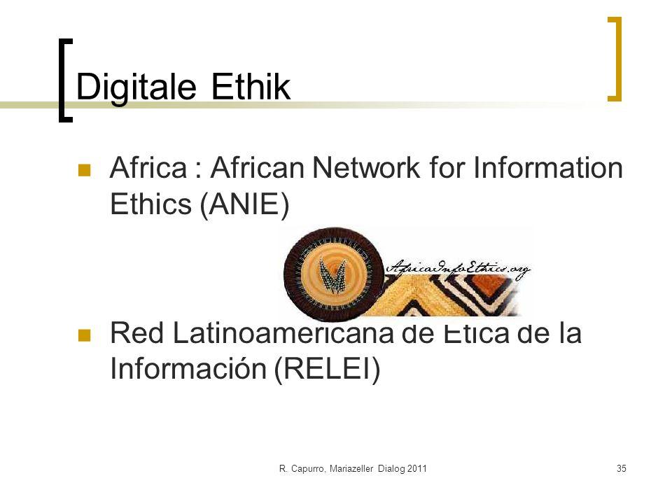R. Capurro, Mariazeller Dialog 201135 Digitale Ethik Africa : African Network for Information Ethics (ANIE) Red Latinoamericana de Ética de la Informa