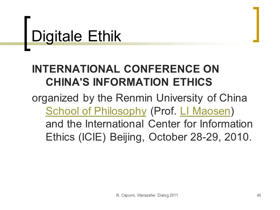 R. Capurro, Mariazeller Dialog 201140 Digitale Ethik INTERNATIONAL CONFERENCE ON CHINA'S INFORMATION ETHICS organized by the Renmin University of Chin