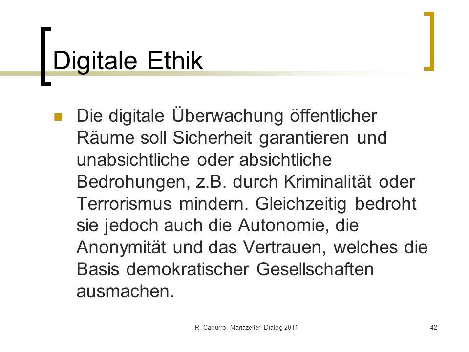 R. Capurro, Mariazeller Dialog 201142 Digitale Ethik Die digitale Überwachung öffentlicher Räume soll Sicherheit garantieren und unabsichtliche oder a
