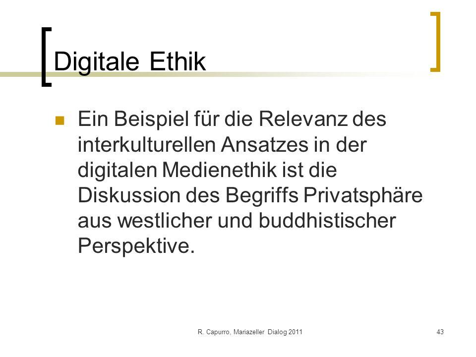 R. Capurro, Mariazeller Dialog 201143 Digitale Ethik Ein Beispiel für die Relevanz des interkulturellen Ansatzes in der digitalen Medienethik ist die