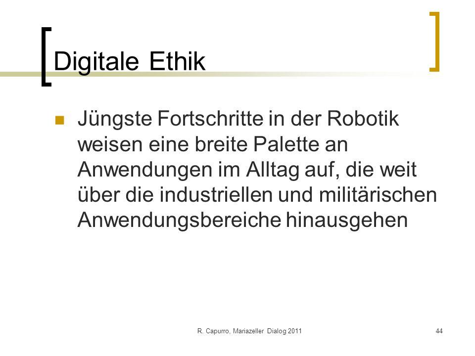 R. Capurro, Mariazeller Dialog 201144 Digitale Ethik Jüngste Fortschritte in der Robotik weisen eine breite Palette an Anwendungen im Alltag auf, die