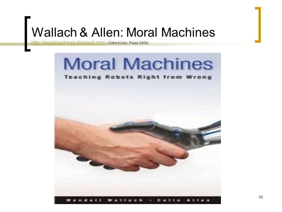 R. Capurro, Mariazeller Dialog 201148 Wallach & Allen: Moral Machines http://moralmachines.blogspot.com/ (Oxford Univ. Press 2009) http://moralmachine
