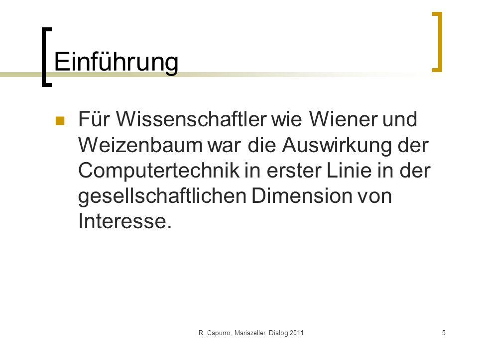 R. Capurro, Mariazeller Dialog 20115 Einführung Für Wissenschaftler wie Wiener und Weizenbaum war die Auswirkung der Computertechnik in erster Linie i