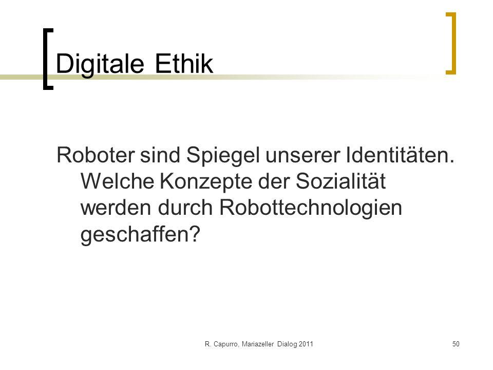 R. Capurro, Mariazeller Dialog 201150 Digitale Ethik Roboter sind Spiegel unserer Identitäten. Welche Konzepte der Sozialität werden durch Robottechno