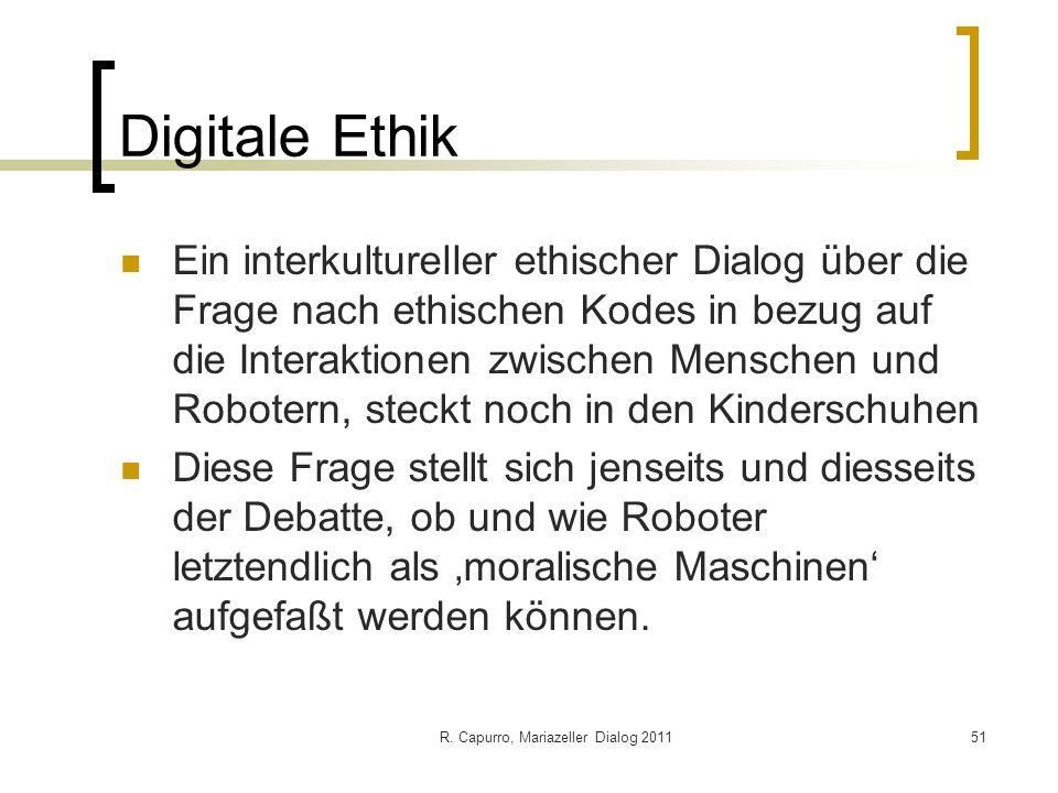 R. Capurro, Mariazeller Dialog 201151 Digitale Ethik Ein interkultureller ethischer Dialog über die Frage nach ethischen Kodes in bezug auf die Intera