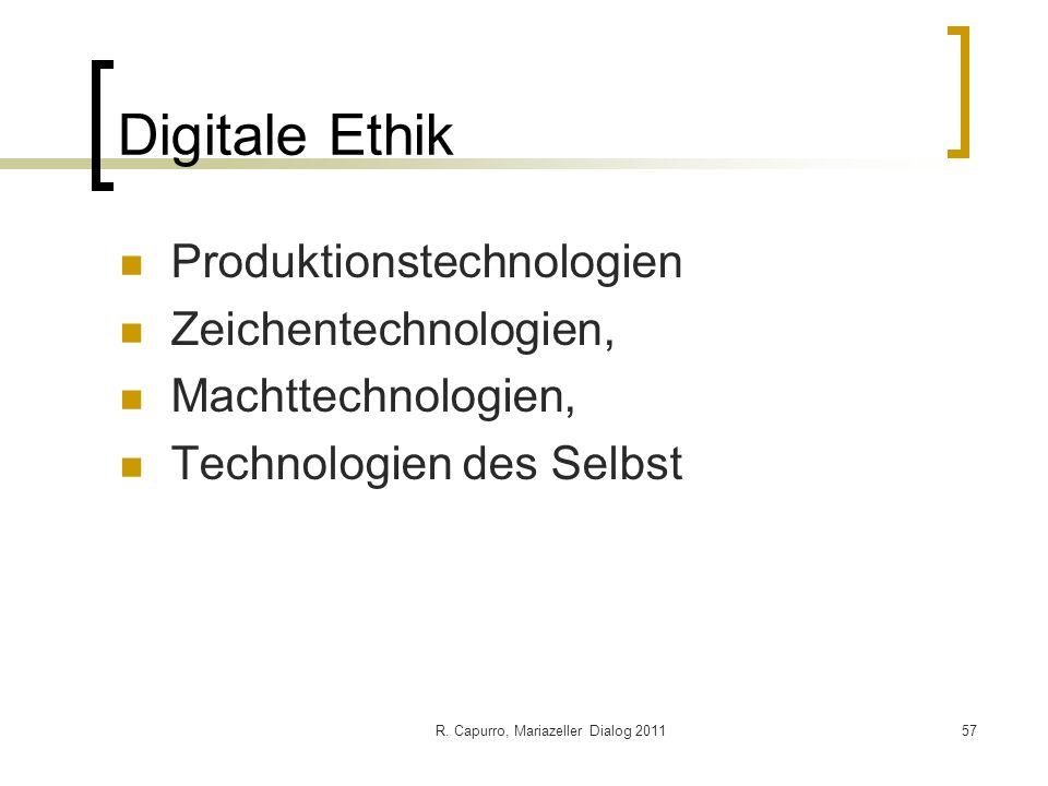 R. Capurro, Mariazeller Dialog 201157 Digitale Ethik Produktionstechnologien Zeichentechnologien, Machttechnologien, Technologien des Selbst