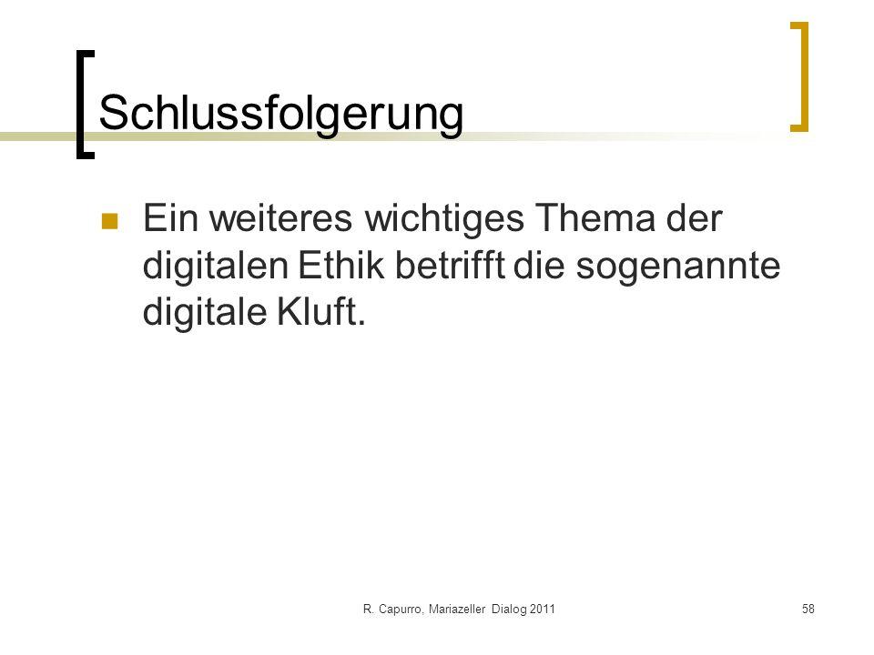 R. Capurro, Mariazeller Dialog 201158 Schlussfolgerung Ein weiteres wichtiges Thema der digitalen Ethik betrifft die sogenannte digitale Kluft.