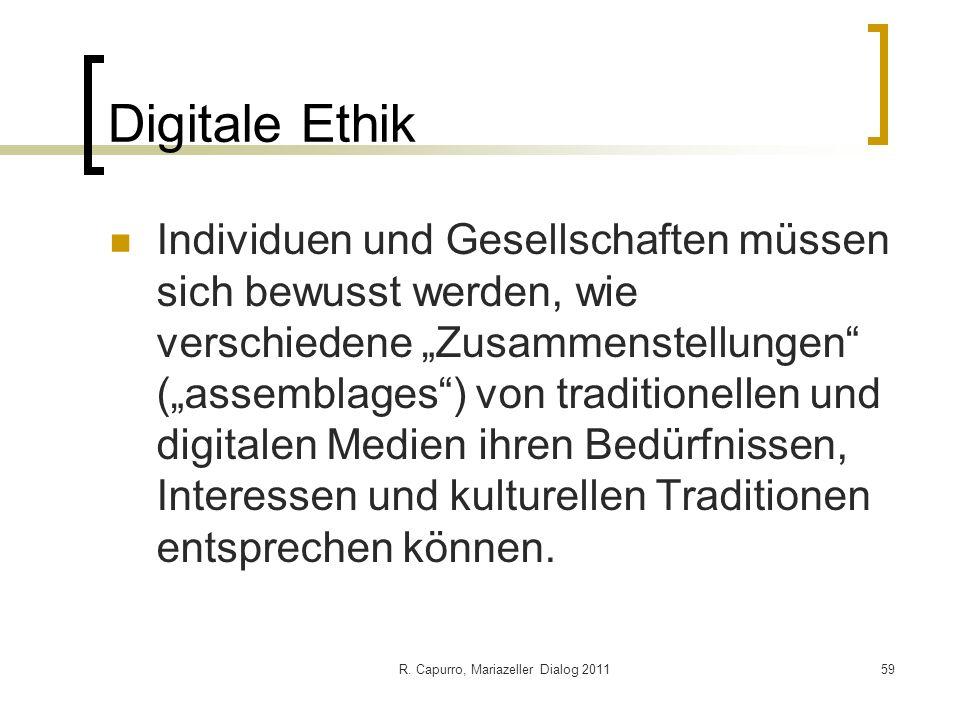 R. Capurro, Mariazeller Dialog 201159 Digitale Ethik Individuen und Gesellschaften müssen sich bewusst werden, wie verschiedene Zusammenstellungen (as