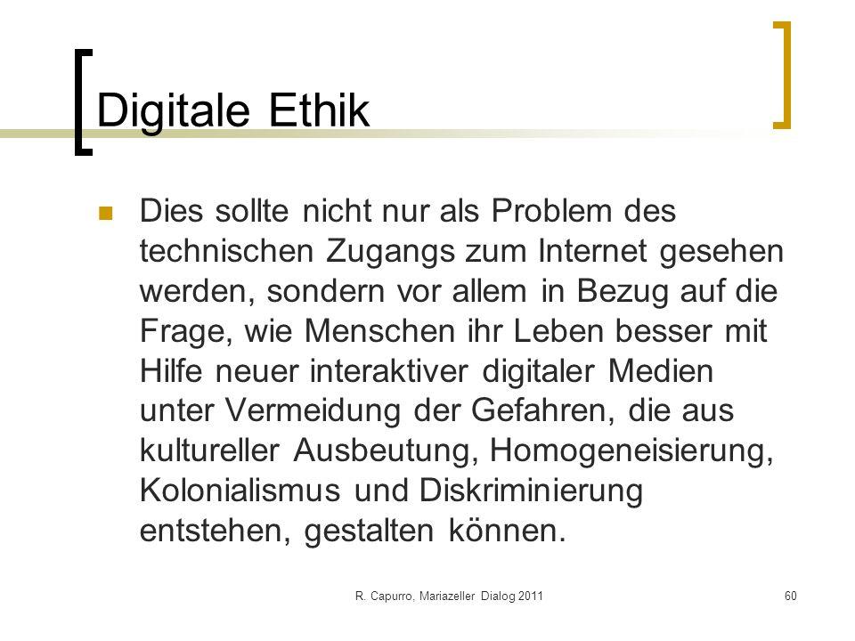 R. Capurro, Mariazeller Dialog 201160 Digitale Ethik Dies sollte nicht nur als Problem des technischen Zugangs zum Internet gesehen werden, sondern vo