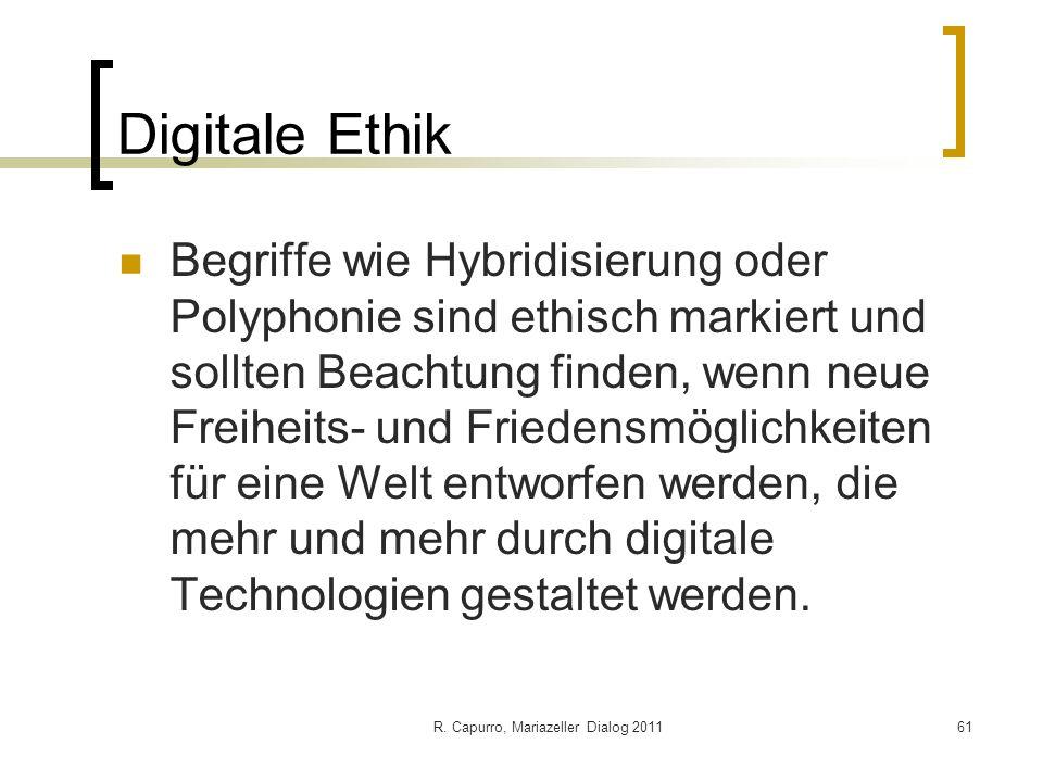 R. Capurro, Mariazeller Dialog 201161 Digitale Ethik Begriffe wie Hybridisierung oder Polyphonie sind ethisch markiert und sollten Beachtung finden, w