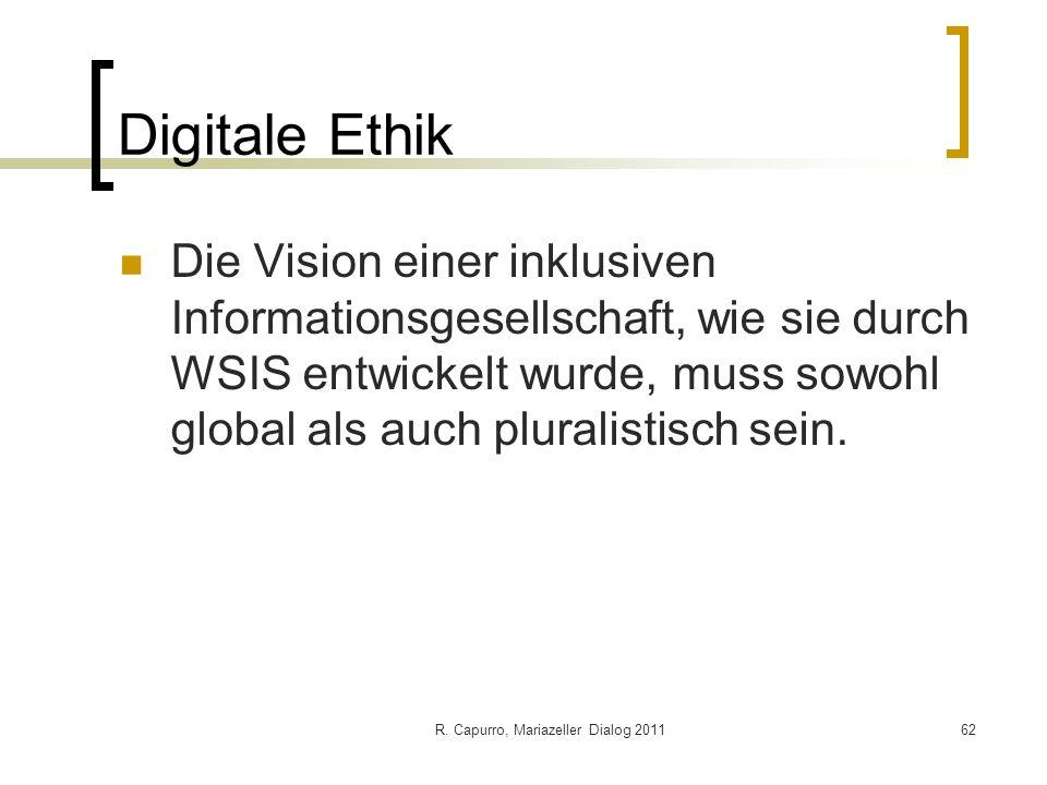 R. Capurro, Mariazeller Dialog 201162 Digitale Ethik Die Vision einer inklusiven Informationsgesellschaft, wie sie durch WSIS entwickelt wurde, muss s